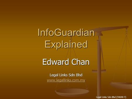 Legal Links Sdn Bhd (59690-T) InfoGuardian Explained Edward Chan Legal Links Sdn Bhd www.legallinks.com.my.