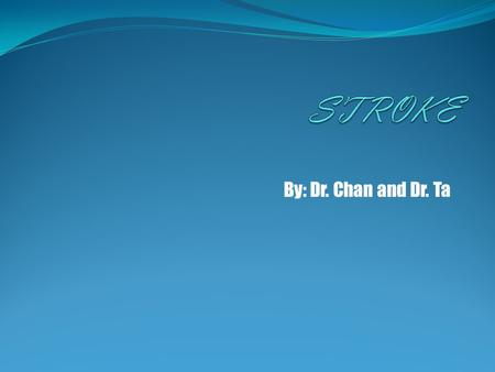 By: Dr. Chan and Dr. Ta. Stroke. What is it??? A stroke is a rapid loss of brain functions due to disturbance in the blood supply in the brain. Its is.