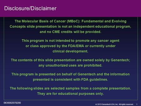  2013 Genentech USA, Inc. All rights reserved. Disclosure/Disclaimer The Molecular Basis of Cancer (MBoC): Fundamental and Evolving Concepts slide presentation.