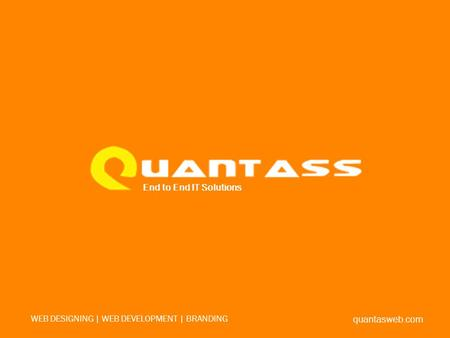 End to End IT Solutions quantasweb.com WEB DESIGNING | WEB DEVELOPMENT | BRANDING.