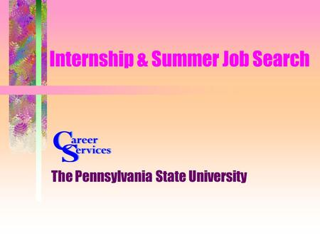 Internship & Summer Job Search The Pennsylvania State University.