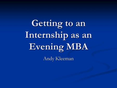 Getting to an Internship as an Evening MBA Andy Kleeman.