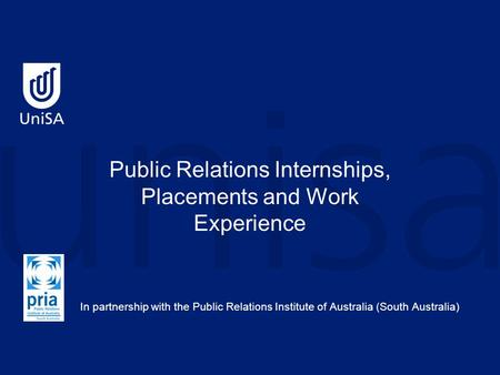 Public Relations Internships, Placements and Work Experience In partnership with the Public Relations Institute of Australia (South Australia)