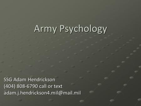 Army Psychology SSG Adam Hendrickson (404) call or text