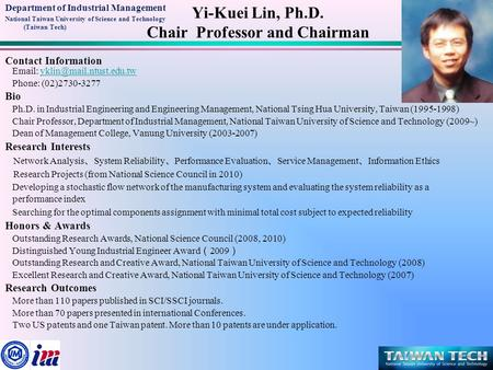 Department of Industrial Management National Taiwan University of Science and Technology (Taiwan Tech) Yi-Kuei Lin, Ph.D. Chair Professor and Chairman.