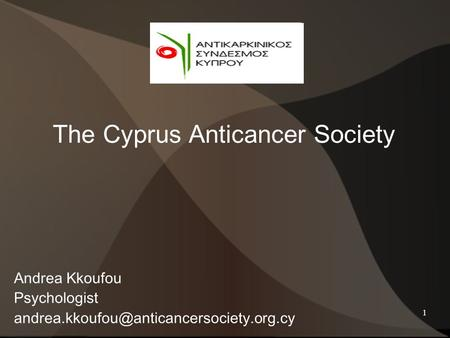 1 Andrea Kkoufou Psychologist The Cyprus Anticancer Society.