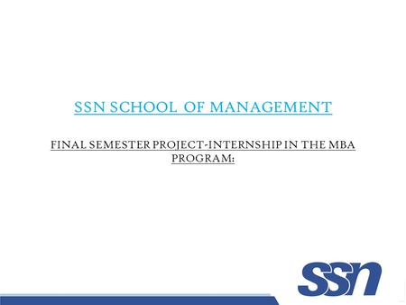-1- SSN SCHOOL OF MANAGEMENT FINAL SEMESTER PROJECT-INTERNSHIP IN THE MBA PROGRAM: