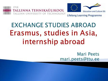 Mari Peets ERASMUSBILATERAL AGREEMENTS  Limited for the European Union  Safe, organized  Available for everyone  Scholarships for.