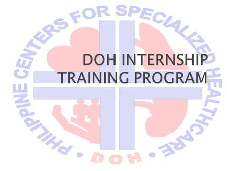 " ""… To provide post-graduate medical interns the opportunity to fulfill the DOH's vision of rendering world-class medical care to the Filipino people…"""