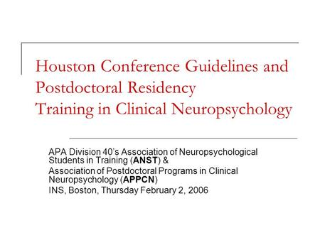 Houston Conference Guidelines and Postdoctoral Residency Training in Clinical Neuropsychology APA Division 40's Association of Neuropsychological Students.