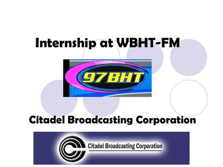 Internship at WBHT-FM Citadel Broadcasting Corporation.