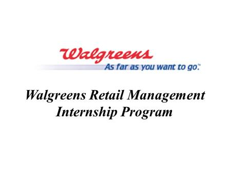 Walgreens Retail Management Internship Program. Why Walgreens Retail Management Internship?  A perfect opportunity to find the perfect job –Apply classroom.