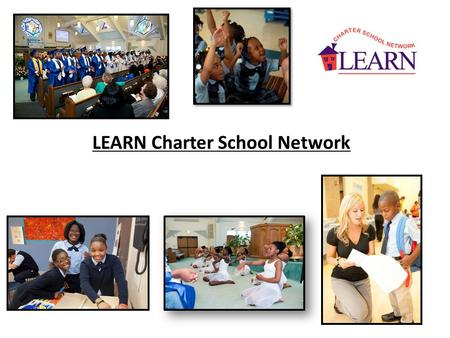 LEARN Charter School Network. Who We Are Our Mission: to provide children with the academic foundation and ambition to earn a college degree Strong Demand.