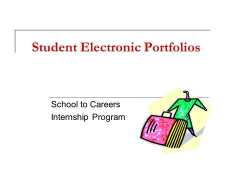 Student Electronic Portfolios School to Careers Internship Program.