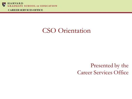 CAREER SERVICES OFFICE CSO Orientation Presented by the Career Services Office.