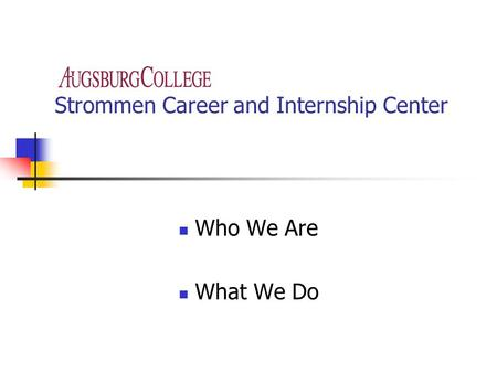 Strommen Career and Internship Center Who We Are What We Do.