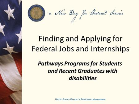 Finding and Applying for Federal Jobs and Internships Pathways Programs for Students and Recent Graduates with disabilities.