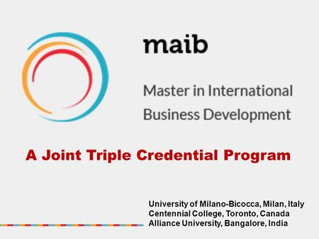 A Joint Triple Credential Program University of Milano-Bicocca, Milan, Italy Centennial College, Toronto, Canada Alliance University, Bangalore, India.