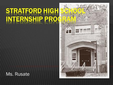 Ms. Rusate.  WHAT is an internship?  An internship is a work-related learning experience for individuals who wish to develop hands on work experience.