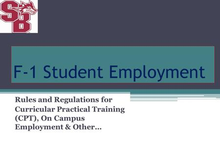 F-1 Student Employment Rules and Regulations for Curricular Practical Training (CPT), On Campus Employment & Other…