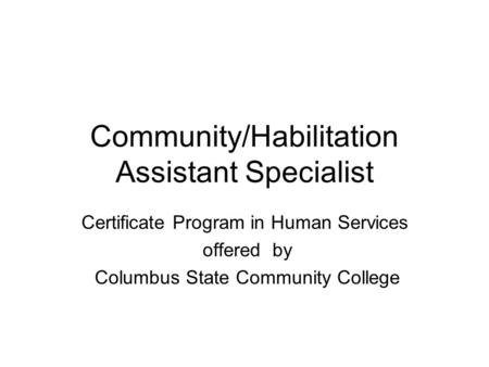 Community/Habilitation Assistant Specialist