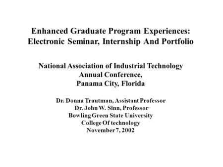 Enhanced Graduate Program Experiences: Electronic Seminar, Internship And Portfolio National Association of Industrial Technology Annual Conference, Panama.