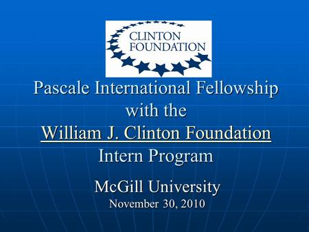 Pascale International Fellowship with the William J. Clinton Foundation Intern Program William J. Clinton Foundation William J. Clinton Foundation McGill.
