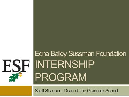 Edna Bailey Sussman Foundation INTERNSHIP PROGRAM Scott Shannon, Dean of the Graduate School.