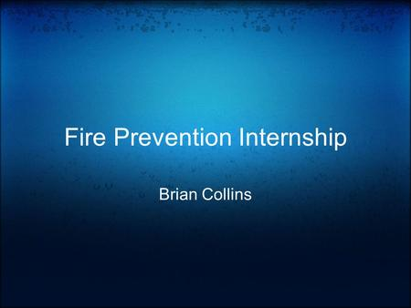 Fire Prevention Internship Brian Collins. What I Do 1.Assist in building a database. o I update information and add new information into the computers.