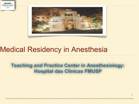 Medical Residency in Anesthesia Teaching and Practice Center in Anesthesiology: Hospital das Clinicas FMUSP Teaching and Practice Center in Anesthesiology: