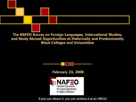 The NAFEO Survey on Foreign Languages, International Studies, and Study Abroad Opportunities at Historically and Predominantly Black Colleges and Universities.
