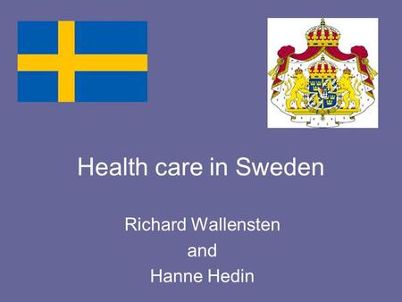 Health care in Sweden Richard Wallensten and Hanne Hedin.