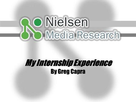 My Internship Experience By Greg Capra. Nielsen SoundScan January 1991 - A sales data tracking system titled SoundScan created by Mike Fine & Mike Shalett.