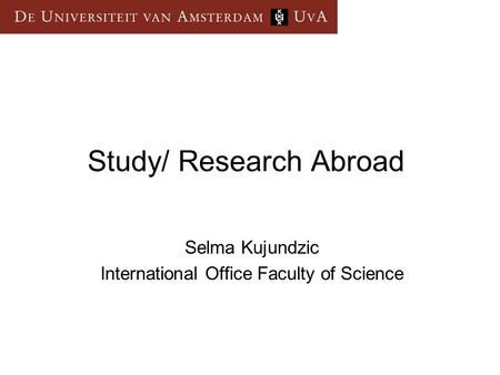 Study/ Research Abroad Selma Kujundzic International Office Faculty of Science.