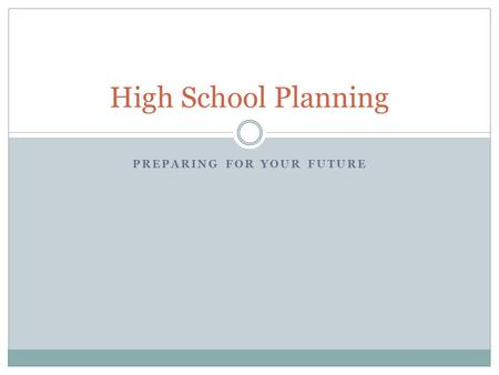 PREPARING FOR YOUR FUTURE High School Planning. Important Dates (mark your calendars) Wednesday, February 4th at 7:00pm Fairfield Ludlowe High School.