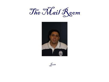The Mail Room Juan. Internship Location City of hall mail room 30 Church St.