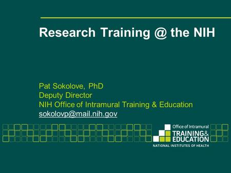 Research the NIH Pat Sokolove, PhD Deputy Director NIH Office of Intramural Training & Education