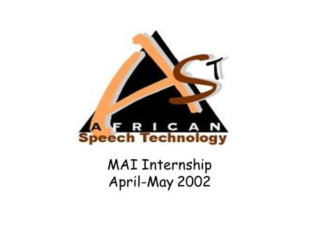 MAI Internship April-May 2002. MAI Internship 2002 Slide 2 of 14 What? The AST Project promotes development of speech technology for official languages.