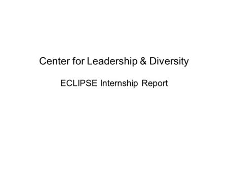 Center for Leadership & Diversity ECLIPSE Internship Report.