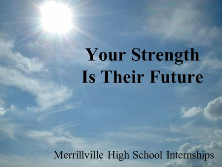 Your Strength Is Their Future Merrillville High School Internships.