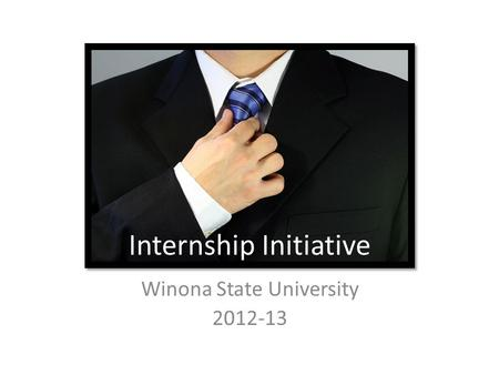 Internship Initiative Winona State University 2012-13.