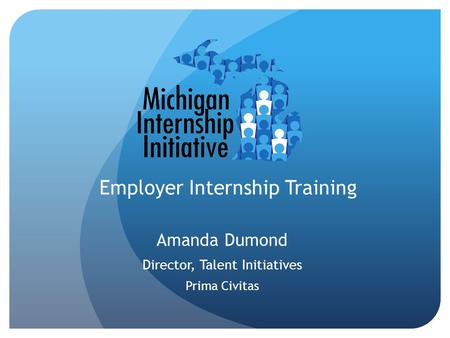 Amanda Dumond Director, Talent Initiatives Prima Civitas Employer Internship Training.
