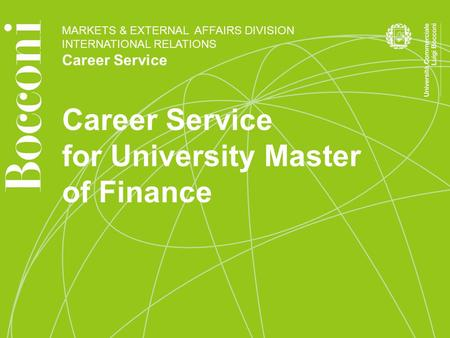 MARKETS & EXTERNAL AFFAIRS DIVISION INTERNATIONAL RELATIONS Career Service for University Master of Finance.