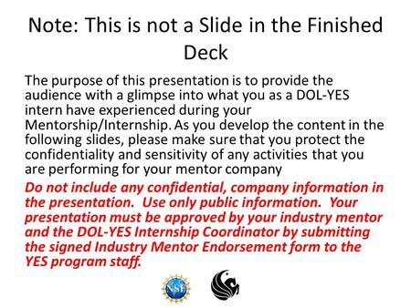 Note: This is not a Slide in the Finished Deck The purpose of this presentation is to provide the audience with a glimpse into what you as a DOL-YES intern.