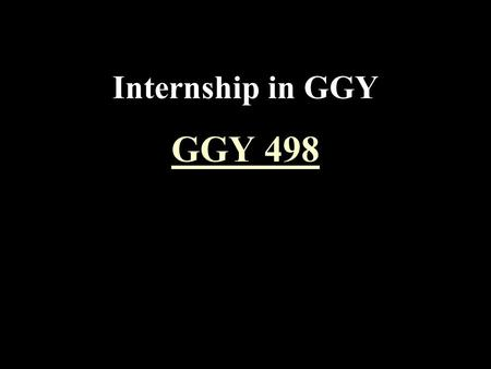 Internship in GGY GGY 498.