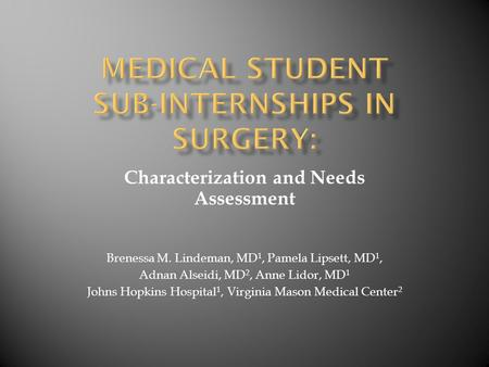 Characterization and Needs Assessment Brenessa M. Lindeman, MD 1, Pamela Lipsett, MD 1, Adnan Alseidi, MD 2, Anne Lidor, MD 1 Johns Hopkins Hospital 1,