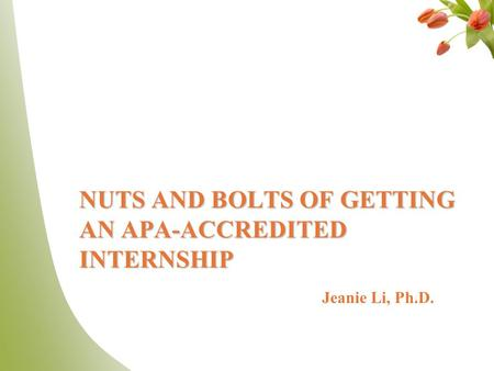 NUTS AND BOLTS OF GETTING AN APA-ACCREDITED INTERNSHIP Jeanie Li, Ph.D.