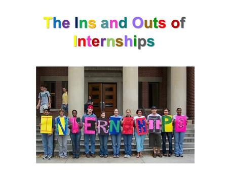 The Ins and Outs ofInternshipsThe Ins and Outs ofInternshipsThe Ins and Outs ofInternshipsThe Ins and Outs ofInternships.