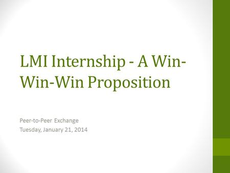 LMI Internship - A Win- Win-Win Proposition Peer-to-Peer Exchange Tuesday, January 21, 2014.
