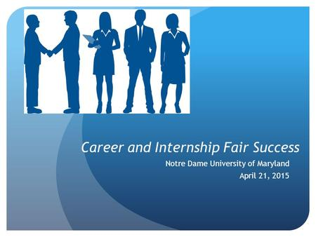 Career and Internship Fair Success Notre Dame University of Maryland April 21, 2015.